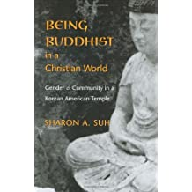 Being Buddhist in a Christian World: Gender and Community in a Korean American Temple