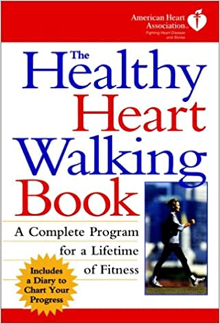 The Healthy Heart Walking Book The American Heart Association
