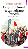 Empire colonial et capitalisme français. Histoire d'un divorce par Marseille