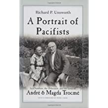 A Portrait of Pacifists: Le Chambon, the Holocaust, and the Lives of André and Magda Trocmé (Religion, Theology and the Holocaust)