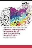 img - for G nesis neuroqu mica molecular de las alucinaciones en esquizofrenia: Implicancias cl nicas (Spanish Edition) book / textbook / text book