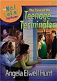 The Case of the Teenage Terminator, Angela Elwell Hunt, 1400307651