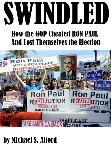 Swindled: How the GOP Cheated Ron Paul and Lost Themselves the ()