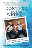 Don't Pee in the Wetsuit: A Worldwide Romp Through Grief, Laughter and Forgiveness