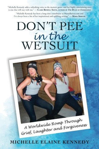 Don't Pee in the Wetsuit: A Worldwide Romp Through Grief, Laughter and Forgiveness (Best Wetsuit In The World)