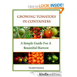Growing Tomatoes In Containers - A Simple Guide For A Bountiful Harvest (Container Gardening)