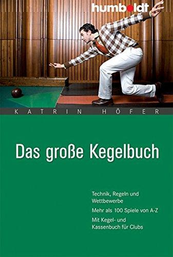 Das große Kegelbuch. Technik, Regeln und Wettbewerbe. Mehr als 100 Spiele von A-Z. Mit Kegel- und Kassenbuch für Clubs (humboldt - Freizeit & Hobby)