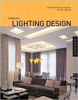 Complete Lighting Design A Practical Guide For Perfect Quarry Book Marilyn Zelinsky 9781592532476 Amazon Books