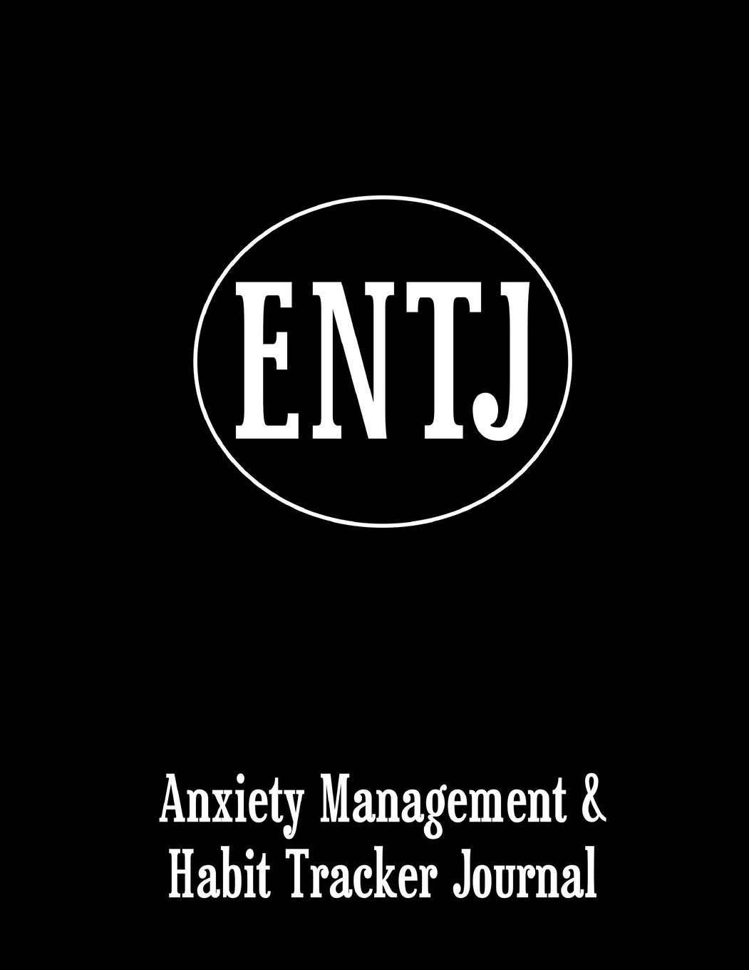 Entj Anxiety Management Habit Tracker Journal For Myers Briggs Personality Julius Dunggat Olivia 9781676298069 Amazon Com Books