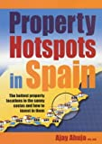 Property Hotspots in Spain, Ajay Ahuja, 1857039262