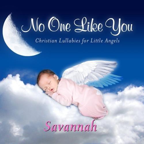 No One Like You, Personalized Lullabies for Savannah - Pronounced ( Sah-Van-Nah -