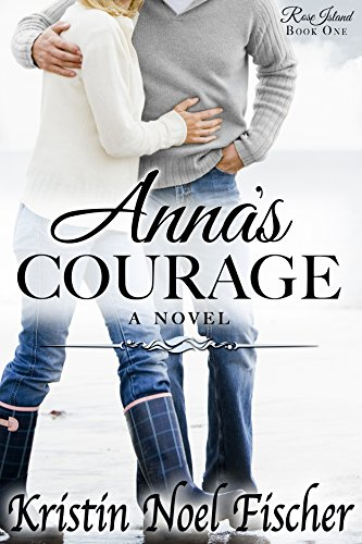 Anna's Courage: A Contemporary Christian Romance (Rose Island Book 1) (Anna Rose)