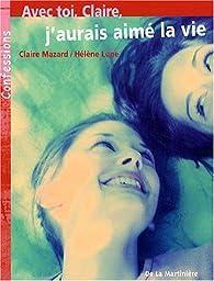 Avec toi, Claire, j'aurais aimé la vie par Claire Mazard