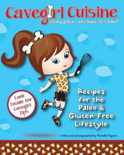 Cavegirl Cuisine - eating paleo one bone at a time by Michelle Fagone
