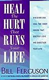 Heal the Hurt That Runs Your Life, Bill Ferguson, 1878410210