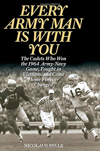 (Every Army Man Is with You: The Cadets Who Won the 1964 Army-Navy Game, Fought in Vietnam, and Came Home Forever Changed)