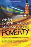 When Everything Else Fails, Say No to Poverty, Ms B. B Goldsmith, 1909304352