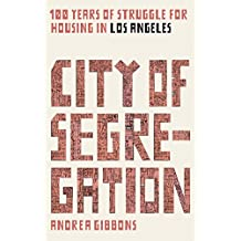 City of Segregation: 100 Years of Struggle for Housing in Los Angeles