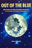 Out of the Blue : Wild Cards and Other Big Future Surprises, Petersen, John L., 0965902722