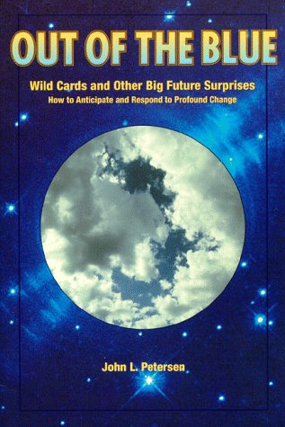 Out of the blue: Wild cards and other big future surprises : how to anticipate and respond to profound change