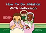 How to Do Ablution with Hakeemah: A Beautiful Lesson in Washing Before Prayer and What it Means (Wise Child)