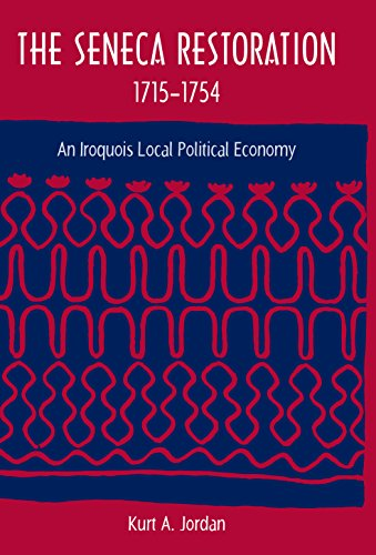 The Seneca Restoration, 1715-1754: An Iroquois Local Political Economy (Co-published with The Society for Historical Arc