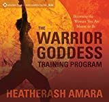 The Warrior Goddess Training Program: Becoming the Woman You Are Meant to Be (Sounds True Audio Learning Course)