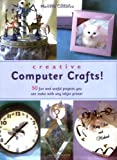 Creative Computer Crafts: 50 Fun and Useful Products You Can Make with Any Inkjet Printer, Marcelle Costanza, 1593270682