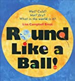 Round Like a Ball!, Lisa Campbell Ernst, 1934706019