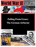 Falling from Grace: the German Airborne, Joint Military Joint Military Operations Department Naval War College, 1500162558