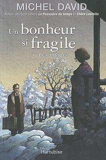 Un bonheur si fragile : [4] : Les amours, David, Michel