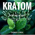 Kratom Potent Plant: Relieve Anxiety, Boost Energy Levels, Enhance Sex!!! (Kratom, Anxiety Relief, Mental Relaxation Book 1) | Thomas Longe