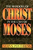 download ebook the shadow of christ in the law of moses by vern sheridan poythress (1995-03-01) pdf epub