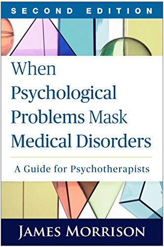 When Psychological Problems Mask Medical Disorders, Second Edition: A Guide for ()