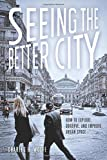 img - for Seeing the Better City: How to Explore, Observe, and Improve Urban Space book / textbook / text book