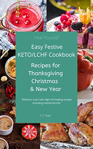 Easy KETO/LCHF Festive Cookbook: Recipes for Thanksgiving Christmas & New Year Delicious Low Carb High Fat healing recipes including nutritional info (Blood Sugar Control Book 3)