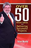 Over 50 Killer Ideas for Delivering Successful Projects