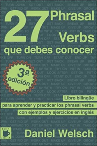 27 Phrasal Verbs Que Debes Conocer: Libro Bilingüe Para Aprender Y Practicar Los Phrasal Verbs Con Ejemplos Y Ejercicios En Inglés por Daniel Welsch epub