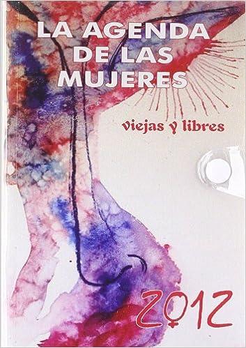 Agenda 2012 de las Mujeres viejas y libres. Por Dias: VV. AA ...