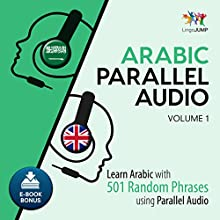 Arabic Parallel Audio: Learn Arabic with 501 Random Phrases using Parallel Audio - Volume 1 Audiobook by Lingo Jump Narrated by Lingo Jump
