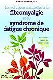Les solutions naturelles à la fibromyalgie et au syndrome de fatigue chronique