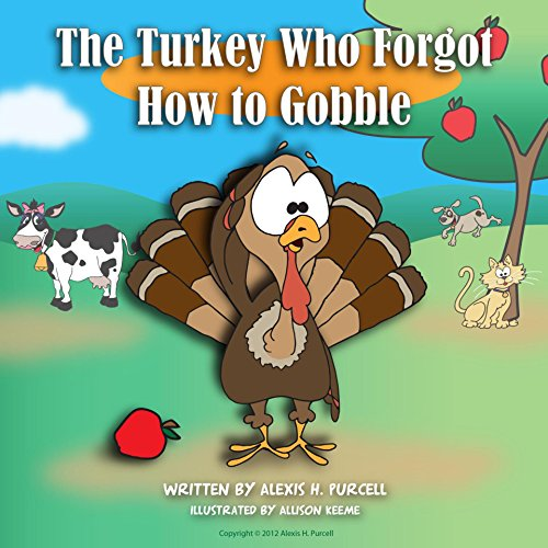 The Turkey Who Forgot How To Gobble: Children Picture Book: Thanksgiving (Beginning Readers: Holiday Turkey Book 1)