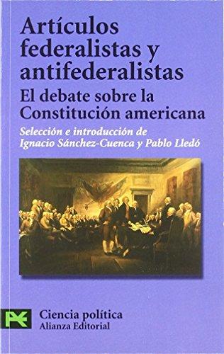 Articulos federalistas y antifederalistas / Federalist and Antifederalist Articles: El Debate Sobre La Constitucion Americana (ciencias sociales) (Spanish Edition)