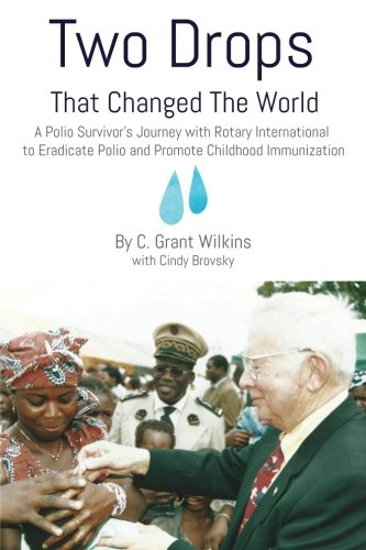 Two Drops that Changed the World: A Polio Survivor's Journey with Rotary International to Eradicate Polio and Promote Childhood Immunization