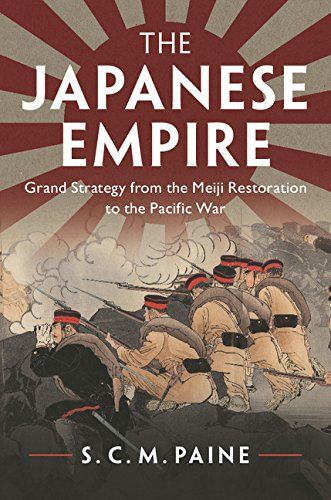 The Japanese Empire: Grand Strategy from the Meiji Restoration to the Pacific War (World War 2 In Asia And The Pacific)