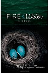 Fire & Water: A Suspense-filled Story of Art, Love, Passion, and Madness Paperback