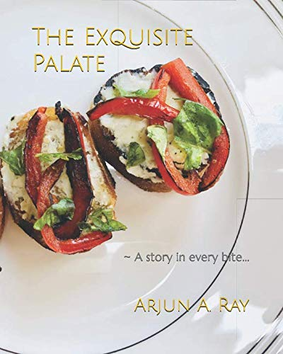 The Exquisite Palate: A story in every bite by Arjun Amrit Ray