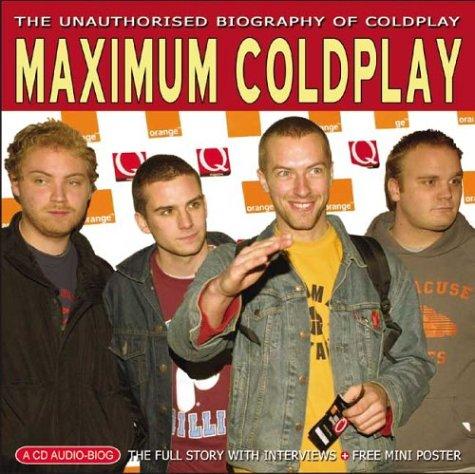 Maximum Coldplay: The Unauthorised Biography of Coldplay (Maximum series)
