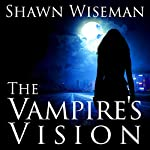 The Vampire's Vision: Psychics vs. Vampires, Book 1 | Shawn Wiseman