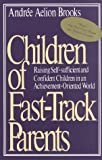 Children of Fast-Track Parents, Andree A. Brooks, 0670826154